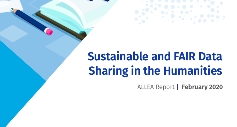 """ALLEA E-Humanities Working Group report """"Sustainable and FAIR data sharing in the Humanities"""""""