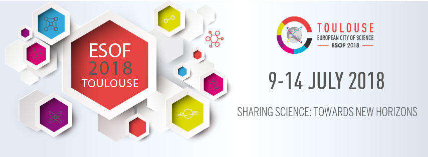 EuroScience Open Forum 2018 (ESOF 2018), July, 9-14, 2018, Toulouse, France