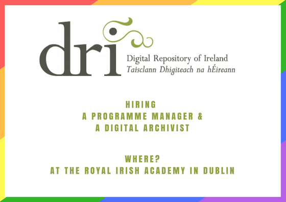 Digital Repository of Ireland is hiring! Job postings for a Programme Manager and a Digital Archivist