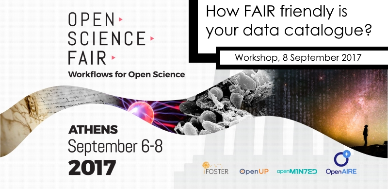 How fair friendly is your data catalogue? Workshop at Open Science FAIR 2017, 8 September 2017, Athens, Greece