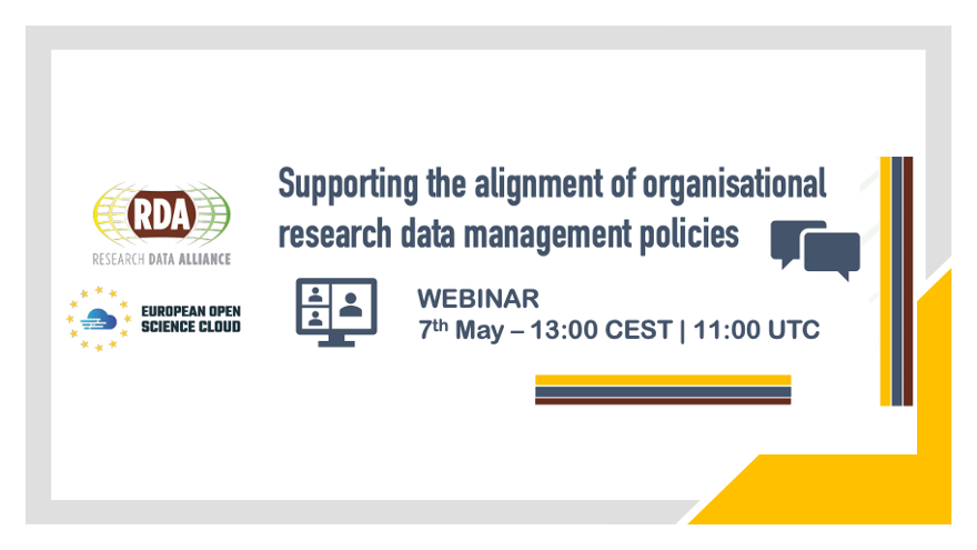 RDA4EOSC Webinar - Supporting the alignment of organisational research data management policies - 7th May, 13:00 CEST / 11:00 UTC