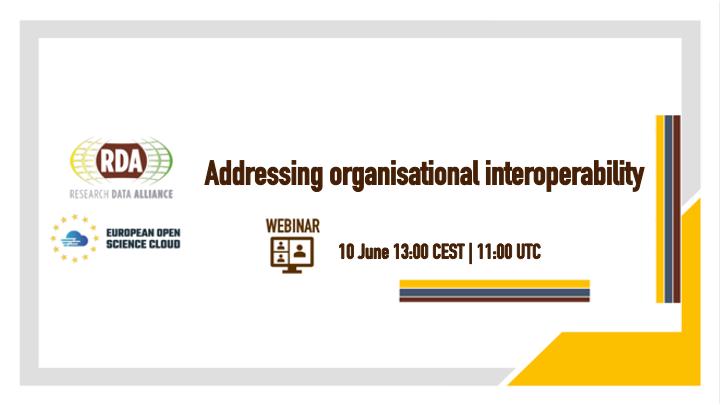 RDA4EOSC Webinar - Addressing Organisational Interoperability - 10 June, 13:00 CEST / 11:00 UTC