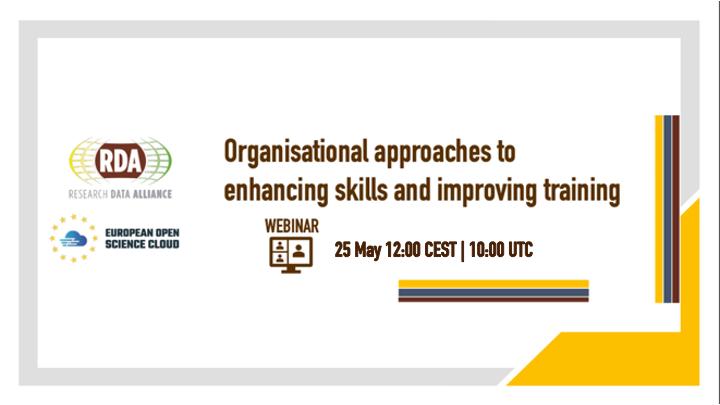 RDA4EOSC Webinar - Organisational approaches to enhancing skills and improving training - 25th May, 12:00 CEST / 10:00 UTC