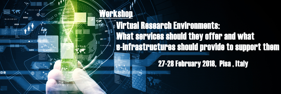 "Workshop ""Virtual Research Environments: What services should they offer and what e-infrastructures should provide to support them"", 27-28 February 2018, CNR  Pisa"