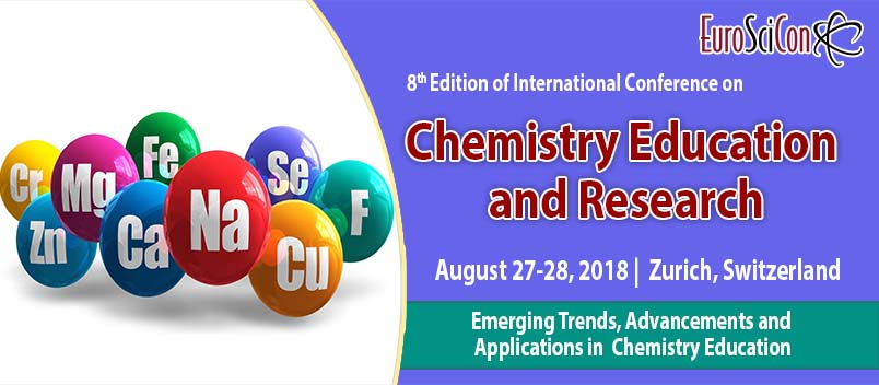 8th Edition of International Conference on Chemistry Education and Research. Zurich, Switzerland, 27-28 August 2018