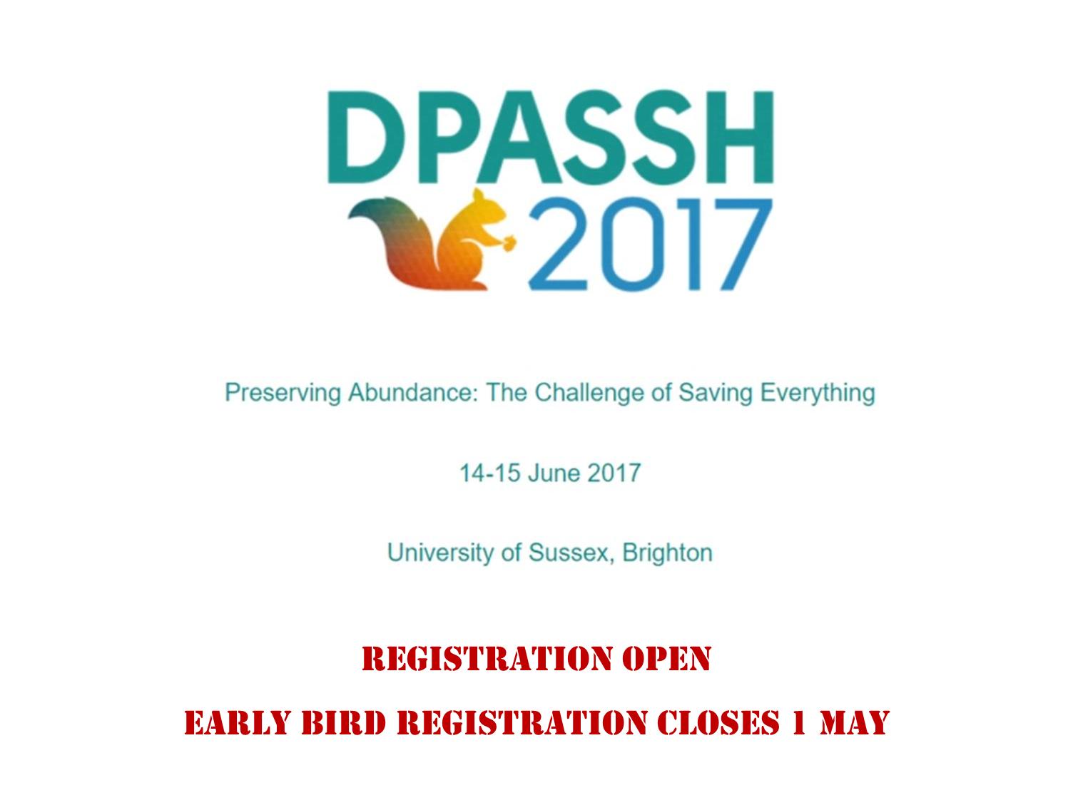 DPASSH 2017 Conference - Preserving Abundance: The Challenge of Saving Everything, 14-15 June 2017, Brighton, UK - Registration open